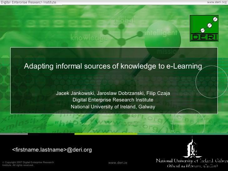 Adapting informal sources of knowledge to e-Learning Jacek Jankowski, Jaroslaw Dobrzanski, Filip Czaja Digital Enterprise ...