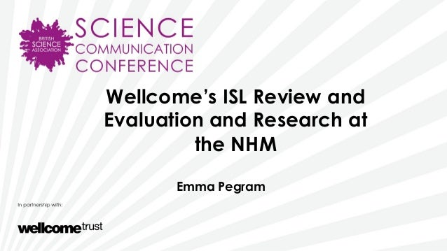 Wellcome's ISL Review andEvaluation and Research atthe NHMEmma Pegram