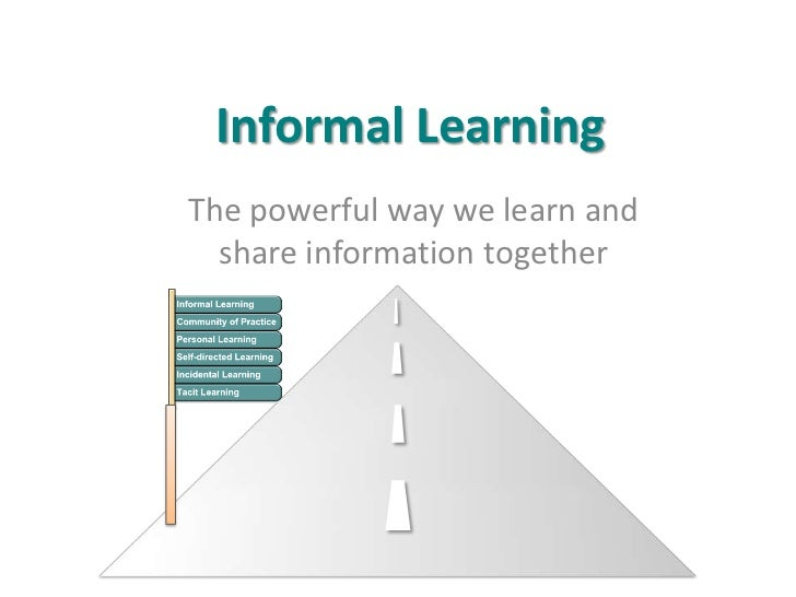 Informal LearningThe powerful way we learn and  share information together