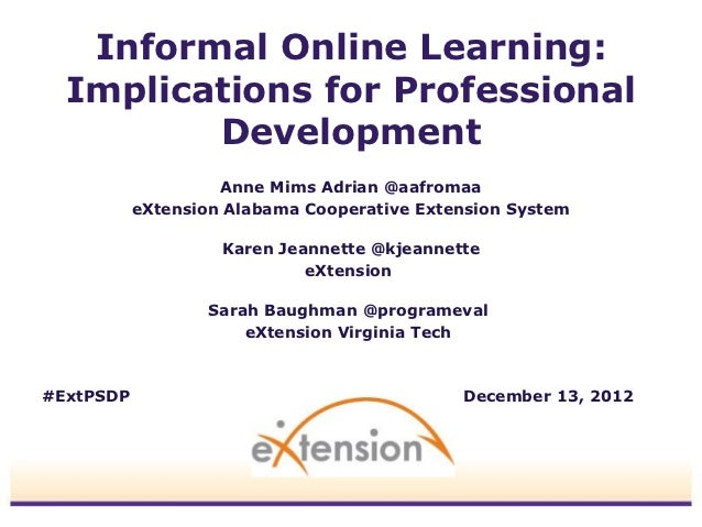 Informal Online Learning:  Implications for Professional         Development                    Anne Mims Adrian @aafromaa...