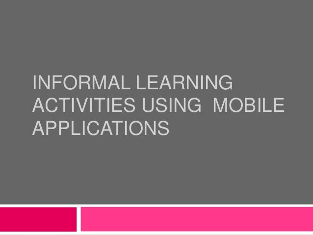 Informal learning activities using mobile devices.