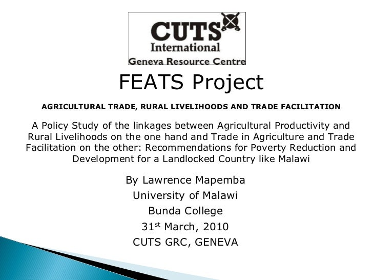 FEATS Project AGRICULTURAL TRADE, RURAL LIVELIHOODS AND TRADE FACILITATION A Policy Study of the linkages between Agricult...
