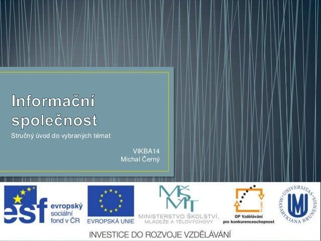 Stručný úvod do vybraných témat                                     VIKBA14                                  Michal Černý