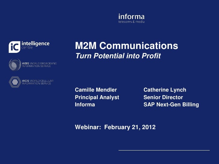 M2M CommunicationsTurn Potential into ProfitCamille Mendler       Catherine LynchPrincipal Analyst     Senior DirectorInfo...