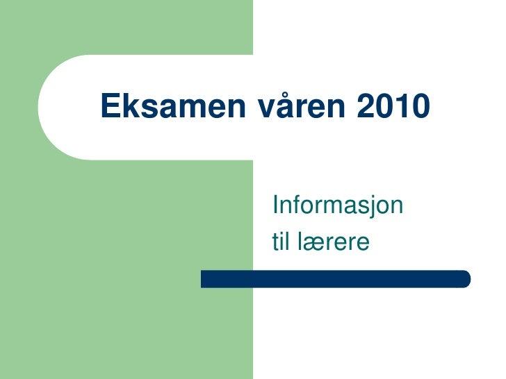 Eksamen våren 2010           Informasjon          til lærere