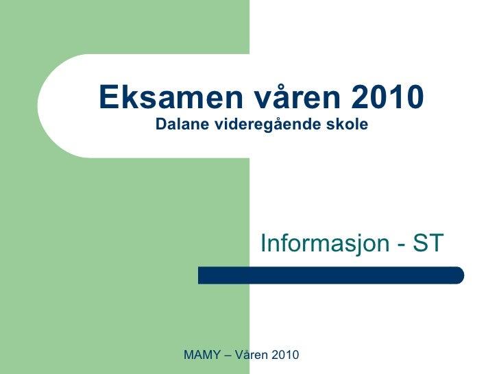 Eksamen våren 2010 Dalane videregående skole Informasjon - ST