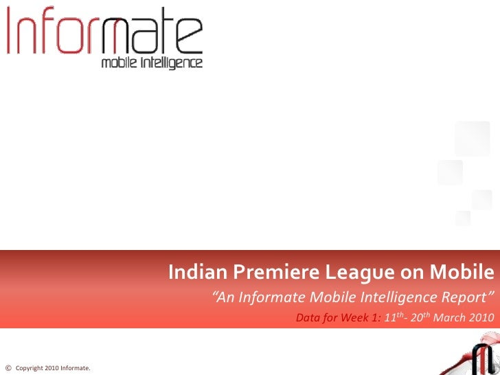 """Indian Premier League on Mobile <br />""""An Informate Mobile Intelligence Report""""<br />Data for Week 1: 11th- 20th March 201..."""