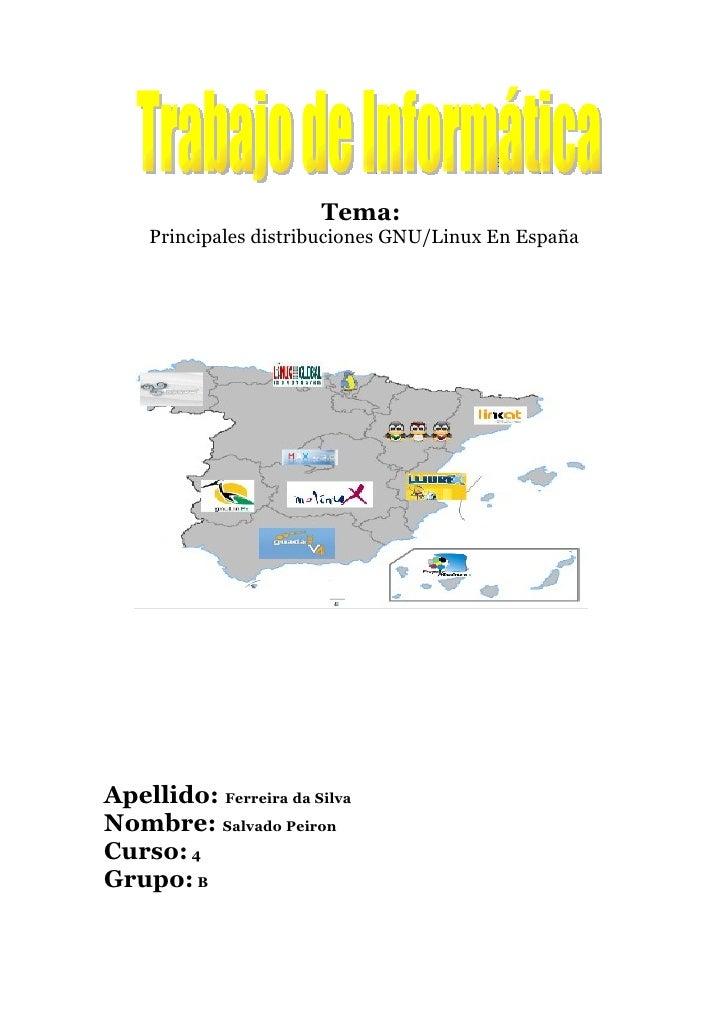 Tema:     Principales distribuciones GNU/Linux En España     Apellido: Ferreira da Silva Nombre: Salvado Peiron Curso: 4 G...