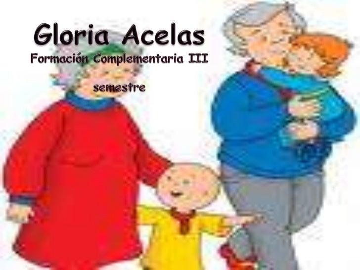 Gloria Acelas<br />Formación Complementaria III semestre<br />