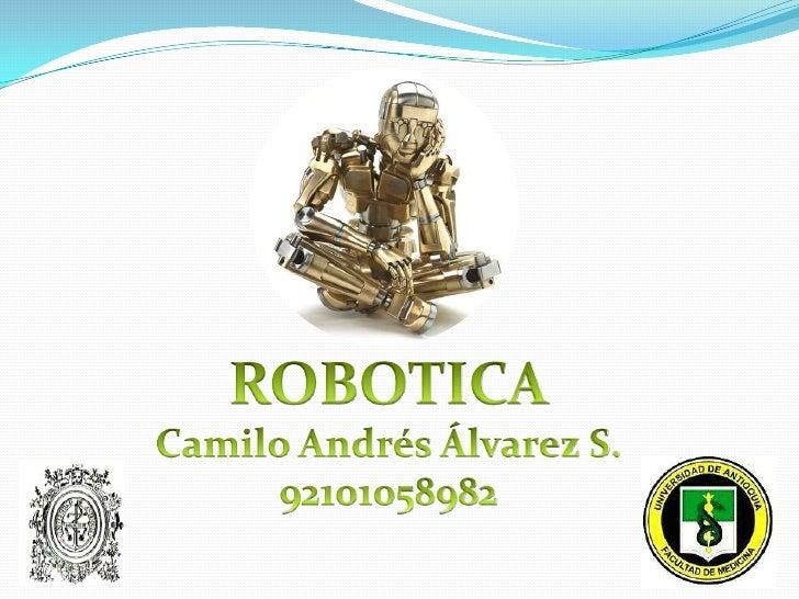 ROBOTICA<br />Camilo Andrés Álvarez S.<br />92101058982<br />