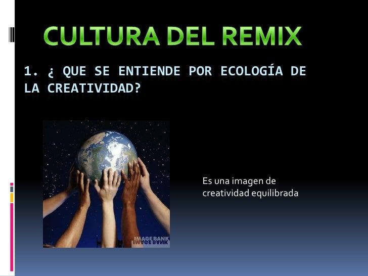 1. ¿ Que se entiende por ecología de la creatividad?<br />Es una imagen de creatividad equilibrada <br />