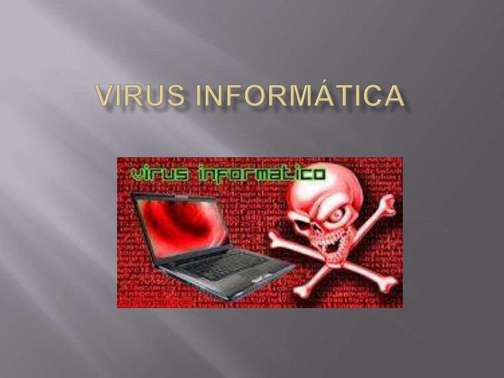    Un virus informático es un malware que tiene por    objeto alterar el normal funcionamiento de la    computadora, sin ...