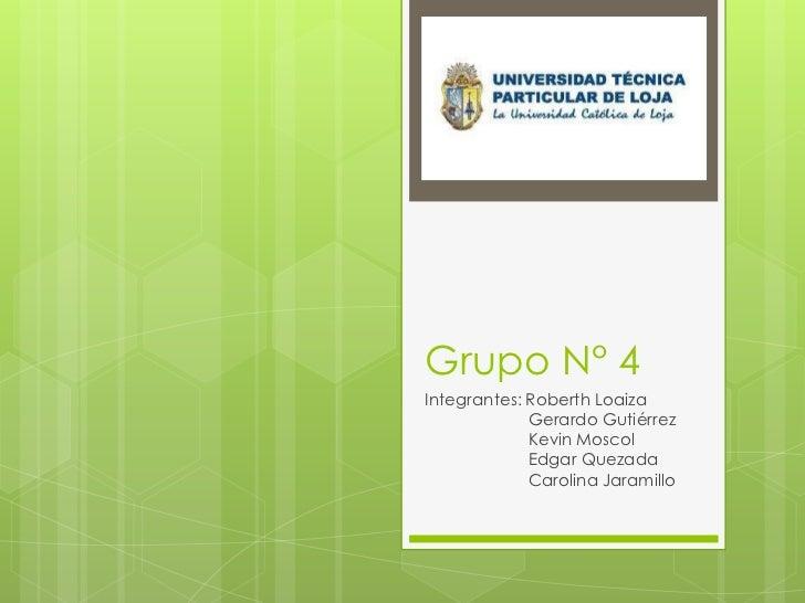 Grupo N° 4Integrantes: Roberth Loaiza             Gerardo Gutiérrez             Kevin Moscol             Edgar Quezada    ...