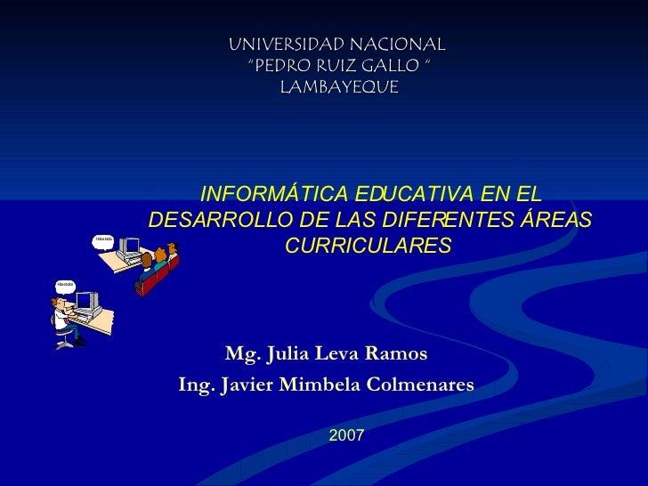 """INFORMÁTICA EDUCATIVA EN EL DESARROLLO DE LAS DIFERENTES ÁREAS CURRICULARES   UNIVERSIDAD NACIONAL  """"PEDRO RUIZ GALLO """" LA..."""