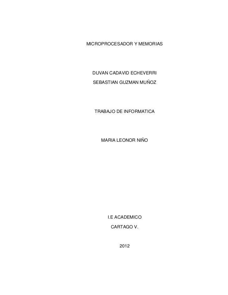 MICROPROCESADOR Y MEMORIAS  DUVAN CADAVID ECHEVERRI  SEBASTIAN GUZMAN MUÑOZ  TRABAJO DE INFORMATICA     MARIA LEONOR NIÑO ...