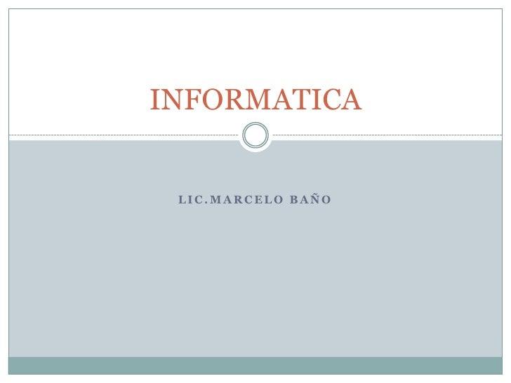 INFORMATICA LIC.MARCELO BAÑO