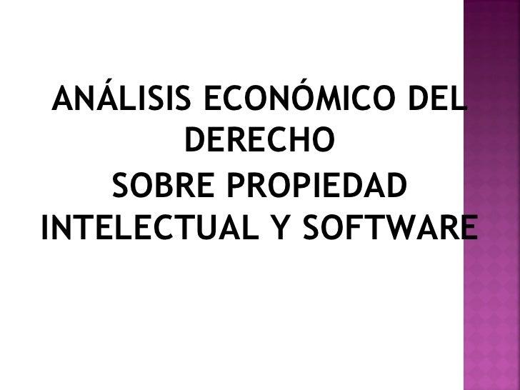 ANÁLISIS ECONÓMICO DEL         DERECHO    SOBRE PROPIEDADINTELECTUAL Y SOFTWARE