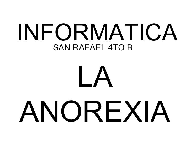 INFORMATICA  SAN RAFAEL 4TO B   LAANOREXIA