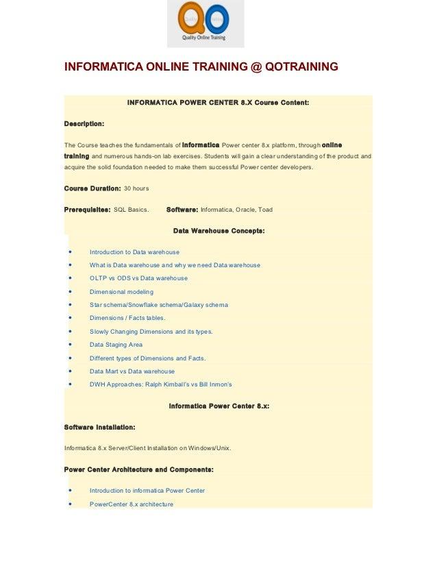 INFORMATICA ONLINE TRAINING @ QOTRAINING                      INFORMATICA POWER CENTER 8.X Course Content:Description:The ...