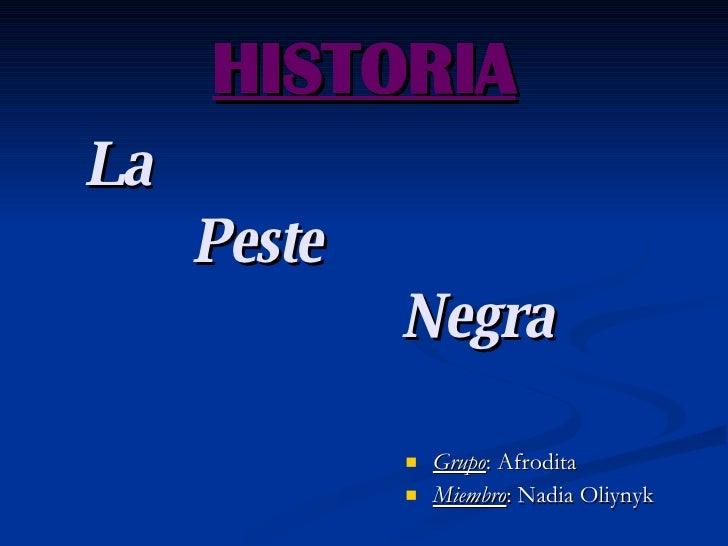 HISTORIA <ul><li>La </li></ul><ul><li>Peste  </li></ul><ul><li>Negra </li></ul><ul><li>Grupo : Afrodita </li></ul><ul><li>...