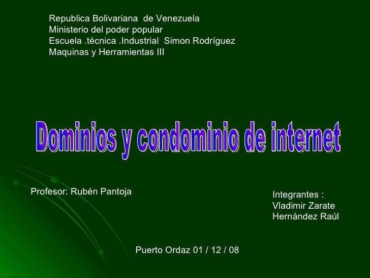 Dominios y condominio de internet Republica Bolivariana  de Venezuela Ministerio del poder popular  Escuela .técnica .Indu...