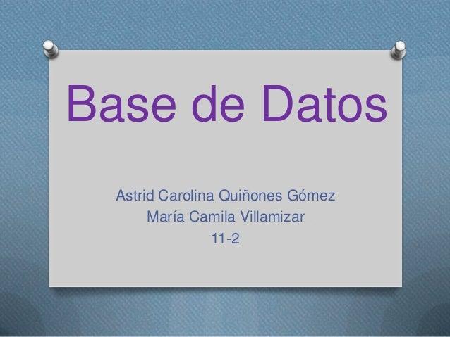 Base de DatosAstrid Carolina Quiñones GómezMaría Camila Villamizar11-2