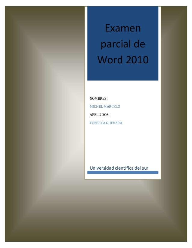 Examenparcial deWord 2010NOMBRES:MICHEL MARCELOAPELLIDOS:FONSECA GUEVARAUniversidad científica del sur