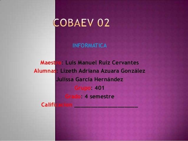 INFORMATICAMaestro: Luis Manuel Ruiz CervantesAlumnas: Lizeth Adriana Azuara GonzálezJulissa García HernándezGrupo: 401Gra...