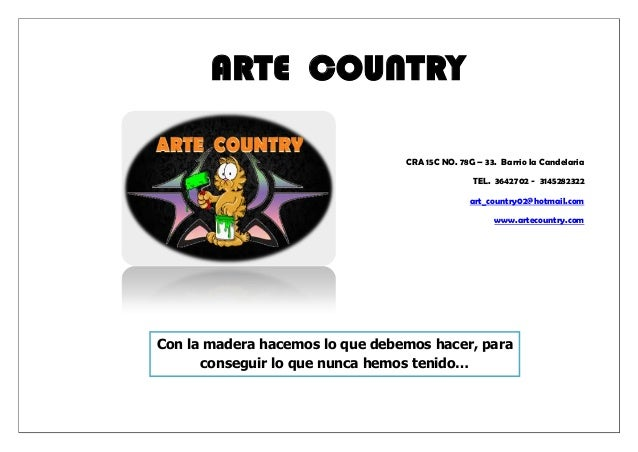 CRA 15C NO. 78G – 33. Barrio la Candelaria TEL. 3642702 - 3145282322 art_country02@hotmail.com www.artecountry.com ARTE CO...