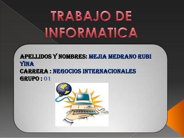 APELLIDOS Y NOMBRES: Mejia Medrano Rubi Yina CARRERA : Negocios Internacionales GRUPO : 01