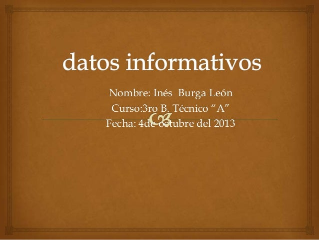 """Nombre: Inés Burga León Curso:3ro B. Técnico """"A"""" Fecha: 4de octubre del 2013"""