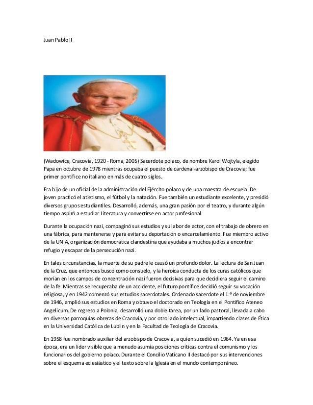 Juan Pablo II  (Wadowice, Cracovia, 1920 - Roma, 2005) Sacerdote polaco, de nombre Karol Wojtyla, elegido Papa en octubre ...