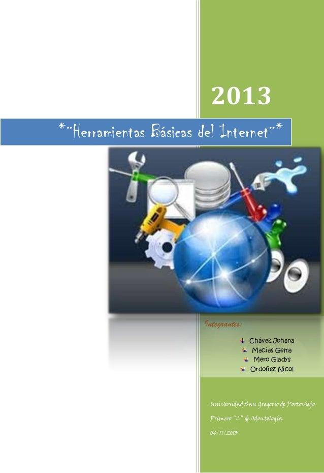 2013 *¨Herramientas Básicas del Internet¨*  Integrantes: Chávez Johana Macías Gema Mero Gladys Ordoñez Nicol  Universidad ...