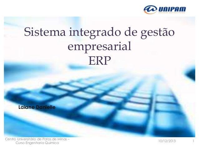 Sistema integrado de gestão empresarial ERP  Laiane Danielle  Centro Universitário de Patos de Minas – Curso Engenharia Qu...