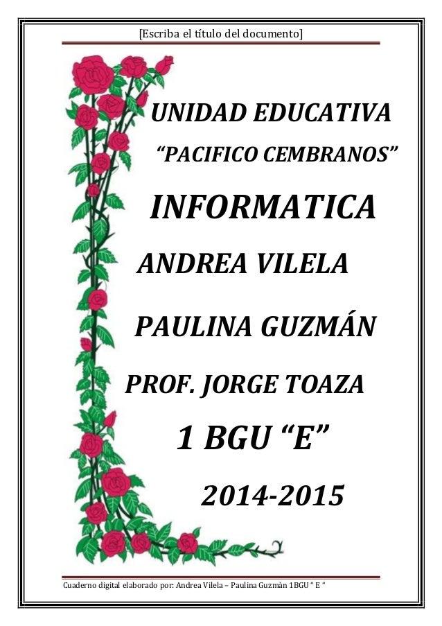 """[Escriba el título del documento] Cuaderno digital elaborado por: Andrea Vilela – Paulina Guzmàn 1BGU """" E """" UNIDAD EDUCATI..."""