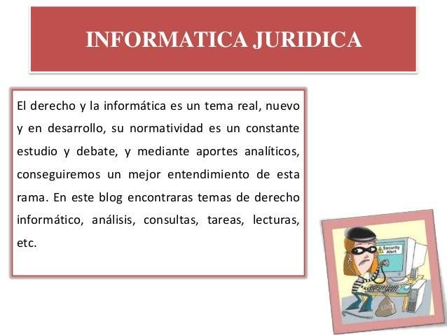INFORMATICA JURIDICAEl derecho y la informática es un tema real, nuevoy en desarrollo, su normatividad es un constanteestu...