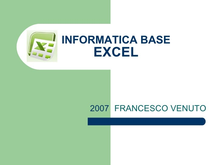 INFORMATICA BASE EXCEL FRANCESCO VENUTO 2007