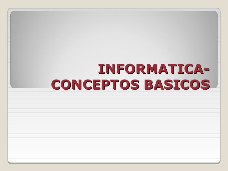 INFORMATICA-CONCEPTOS BASICOS