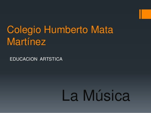 Colegio Humberto Mata Martínez EDUCACION ARTSTICA La Música