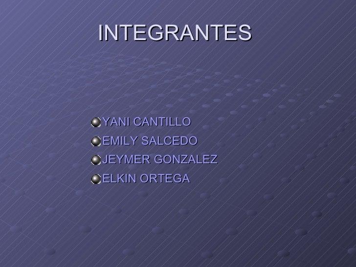 INTEGRANTES  <ul><li>YANI CANTILLO </li></ul><ul><li>EMILY SALCEDO </li></ul><ul><li>JEYMER GONZALEZ  </li></ul><ul><li>EL...