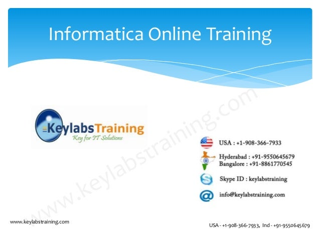 Informatica Online Training www.keylabstraining.com USA - +1-908-366-7933, Ind - +91-9550645679