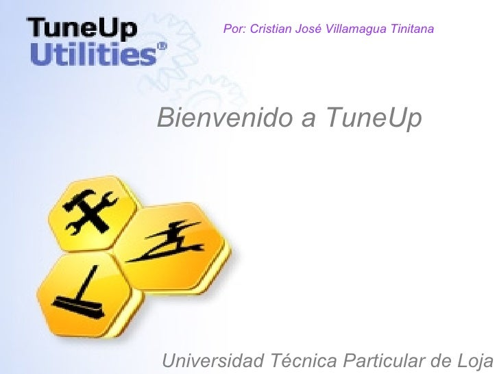 Por: Cristian José Villamagua Tinitana Bienvenido a TuneUp Universidad Técnica Particular de Loja