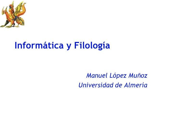 Informática y Filología Manuel López Muñoz Universidad de Almería