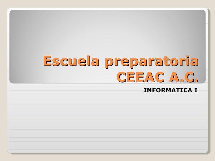 Escuela preparatoria CEEAC A.C. INFORMATICA I