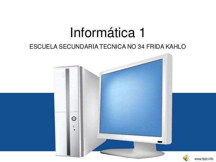 Informática 1ESCUELA SECUNDARIA TECNICA NO 34 FRIDA KAHLO