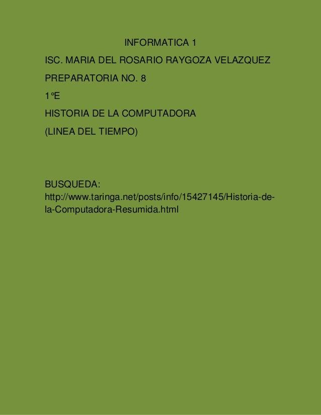 INFORMATICA 1  ISC. MARIA DEL ROSARIO RAYGOZA VELAZQUEZ  PREPARATORIA NO. 8  1°E  HISTORIA DE LA COMPUTADORA  (LINEA DEL T...
