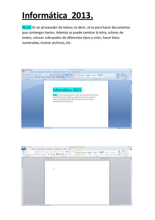 Informática 2013. Word: Es un procesador de textos; es decir, sirve para hacer documentos que contengan textos. Además se ...