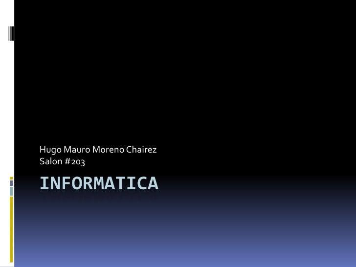 Hugo Mauro Moreno ChairezSalon #203INFORMATICA