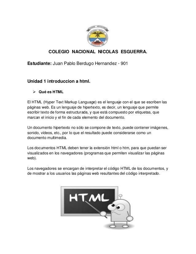 COLEGIO NACIONAL NICOLAS ESGUERRA.Estudiante: Juan Pablo Berdugo Hernandez - 901Unidad 1 introduccion a html.    Qué es H...