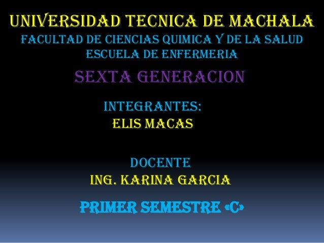 UNIVERSIDAD TECNICA DE MACHALA FACULTAD DE CIENCIAS QUIMICA Y DE LA SALUD ESCUELA DE ENFERMERIA  SEXTA GENERACION INTEGRAN...